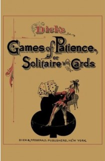 Dick's Games of Patience or Solitaire with Cards