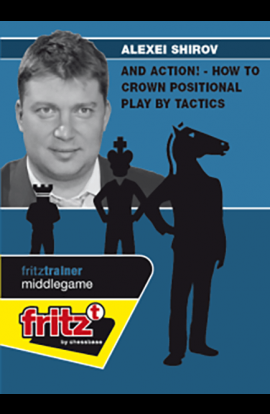 And Action! - How to Crown Positional Play by Tactics - Alexei Shirov
