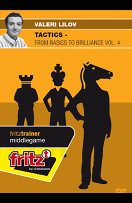 TACTICS - From Basics to Brilliance - Valeri Lilov - VOLUME 4