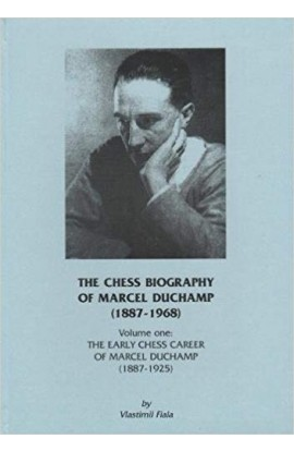 The Chess Biography of Marcel Duchamp 1887-1968 - Volume 1