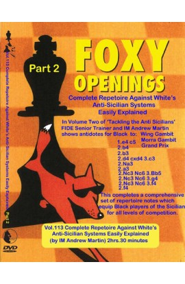 FOXY OPENINGS - VOLUME 113 - Complete Repetoire Against White's Anti-Sicilian Systems Easily Explained Part 2