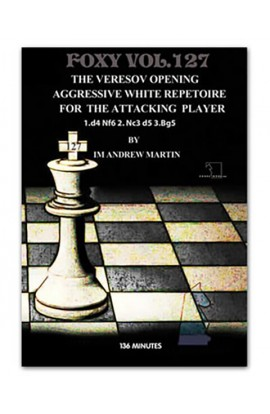 FOXY OPENINGS - VOLUME 127 - Veresov's Opening: Aggressive White Repertoire for The Attacking Player