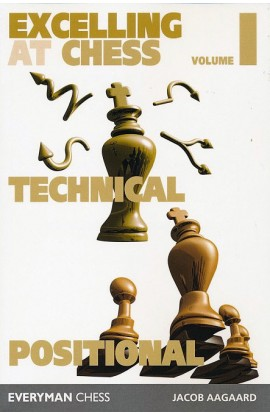 Excelling at Chess - Vol. I - Technical & Positional