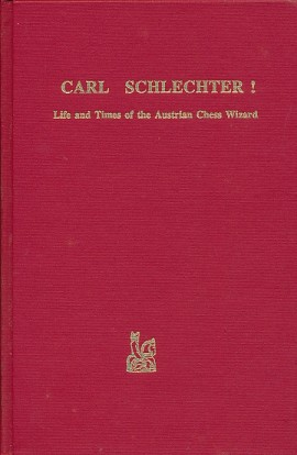 Carl Schlecter - Life and Times of the Austrian Chess Wizard