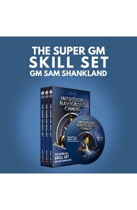 Intuition Navigates Chaos - The Super GM Skill Set - GM Sam Shankland - Volume 2