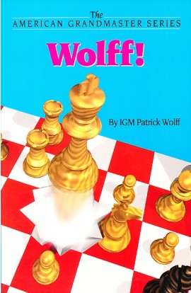 CLEARANCE - Wolff! : The Chess Career of Patrick Wolff