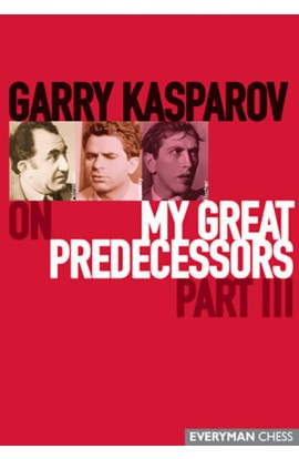 Garry Kasparov on My Great Predecessors - VOLUME III