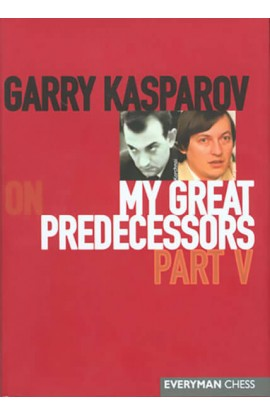 Garry Kasparov on My Great Predecessors - VOLUME V