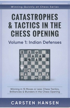 Catastrophes & Tactics in the Chess Opening - Volume 1: Indian Defenses