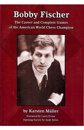 Bobby Fischer - The Career and Complete Games of the American World Chess Champion