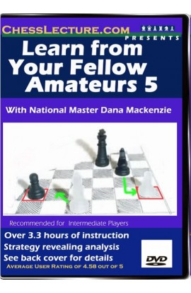 Learn From Your Fellow Amateurs 5 - Chess Lecture - Volume 10