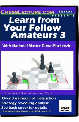Learn From Your Fellow Amateurs 3 - Chess Lecture - Volume 8